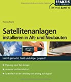 Satellitenanlagen installieren in Alt- und Neubauten: Leicht gemacht, Geld und Ärger...