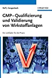 GMP-Qualifizierung und Validierung von Wirkstoffanlagen: Ein Leitfaden für die...