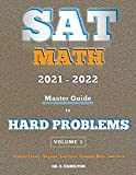 SAT Math 2021 - 2022: Master Guide To Hard Problems Volume 1:: Explained Like A...